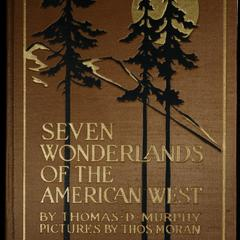Seven wonderlands of the American West : being the notes of a traveler concerning various pilgrimages to the Yellowstone national park, the Yosemite national park, the Grand Canyon national park, Zion national park, Glacier national park, Crater Lake national park and the petrified forests of Arizona