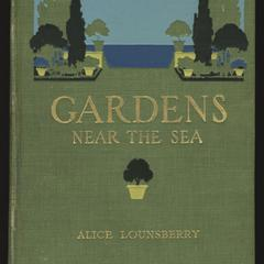 Gardens near the sea : the making and care of gardens on or near the coast with reference also to lawns and grounds and to trees and shrubbery