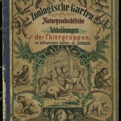 Wanderungen durch den Zoologischen Garten dargestellt in naturgetreuen Abbildungen der Thiergruppen des Zoologischen Gartens zu Berlin