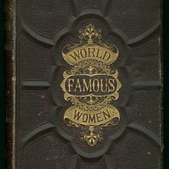 World-famous women : being phototypes of female heroism, beauty, and influence, from the earliest ages to the present time