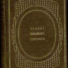 The devout churchman's companion; or, a faithful guide in prayer, meditation, and the reception of the Holy Eucharist.