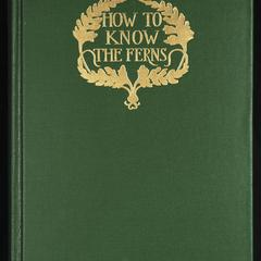 How to know the ferns : a guide to the names, haunts and habits of our common ferns