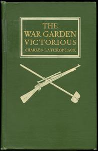 The war garden victorious, by Charles Lathrop Pack ...