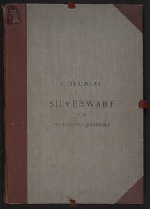 Colonial silverware of the 17th and 18th centuries : comprising solid sets, small wares, candelabras, communion service, etc.