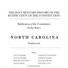 The documentary history of the ratification of the constitution : ratification of the constitution by the States: North Carolina. Supplement