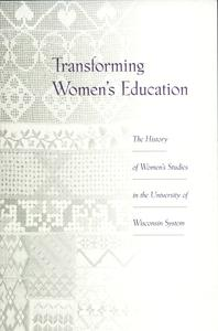 Transforming women's education : the history of women's studies in the University of Wisconsin System