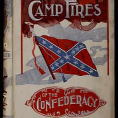 Camp fires of the confederacy : a volume of humorous anecdotes, reminiscences, deeds of heroism, thrilling narratives, campaigns, hand-to-hand fights, bold dashes, terrible hardships endured, imprisonments, etc. Confederate poems and selected songs