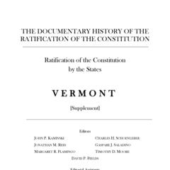 The documentary history of the ratification of the constitution : ratification of the constitution by the States: Vermont. Supplement