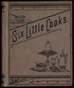 Six little cooks, or, Aunt Jane's cooking class