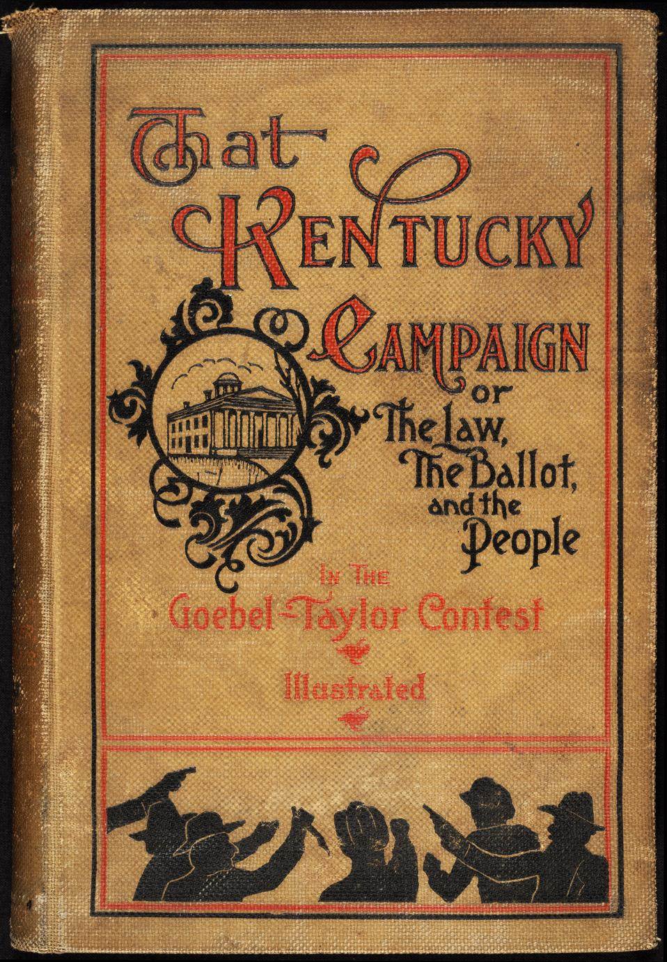 That Kentucky campaign ; or, The law, the ballot and the people in the Goebel-Taylor contest (1 of 2)