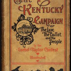 That Kentucky campaign ; or, The law, the ballot and the people in the Goebel-Taylor contest