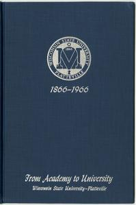 From academy to university, 1866-1966 : a history of Wisconsin State University, Platteville, Wisconsin