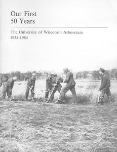 Our first 50 years : the University of Wisconsin-Madison Arboretum, 1934-1984