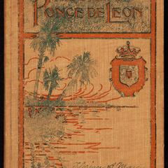 The story of Ponce de Leon : soldier, knight, gentleman : whose quest for the fountain of youth in the land of Bimini, led to the discovery of Florida