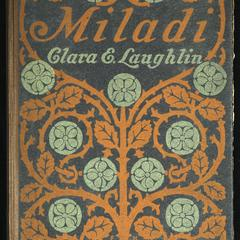 """Miladi"" : being sundry little chapters devoted to your day-dreams, dear Miladi, and your realizations, harking back to your education, your experience in the industrial world and your decision in favor of the claims of home, and coming down to the development of your love, the building of your house o'dreams, and your motherhood"