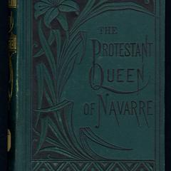 The Protestant queen of Navarre, the mother of the Bourbons