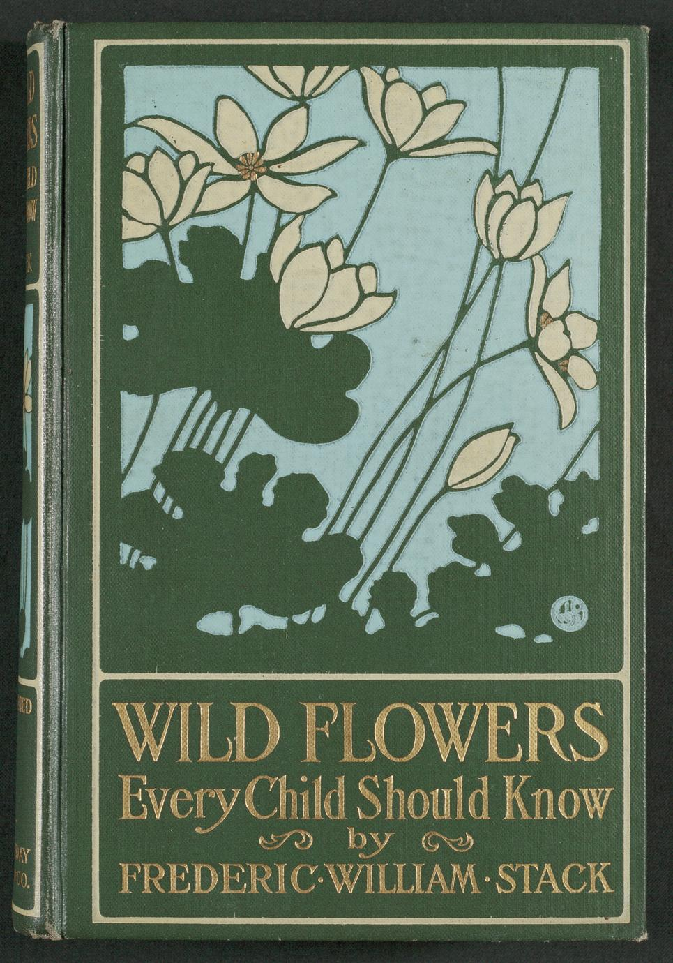 Wild flowers every child should know, arranged according to color, with reliable descriptions of the more common species of the United States and Canada (1 of 4)