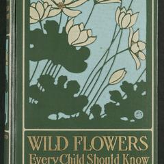 Wild flowers every child should know, arranged according to color, with reliable descriptions of the more common species of the United States and Canada