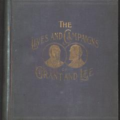 The lives and campaigns of Grant and Lee : a comparison and contrast of the deeds and characters of the two great leaders in the Civil War