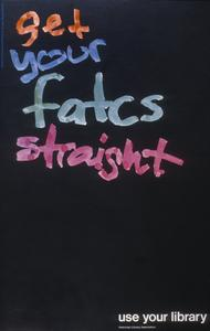 Get your fatcs [sic] straight : use your library
