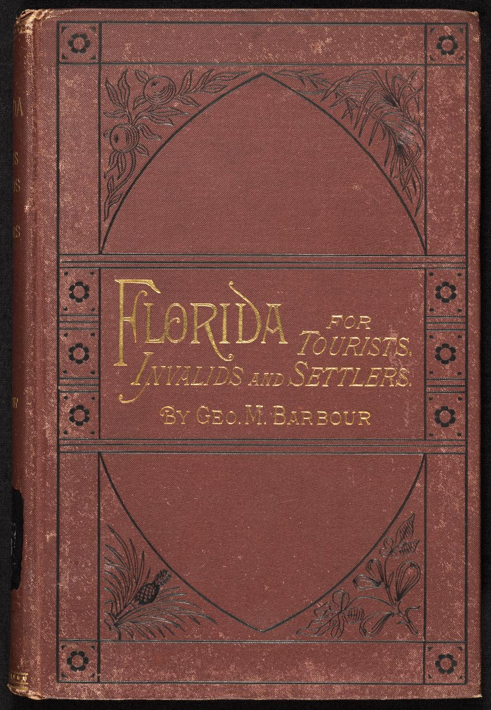Florida for tourists, invalids, and settlers : containing practical information regarding climate, soil, and productions; cities, towns, and people ; the culture of the orange and other tropical fruits ; farming and gardening ; scenery and resorts ; sport; routes of travel (1 of 2)