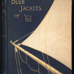Blue jackets of '61 : a history of the navy in the war of secession