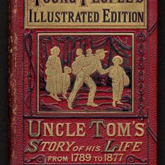 "The young people's illustrated edition of ""Uncle Tom's"" story of his life (from 1789 to 1877)"