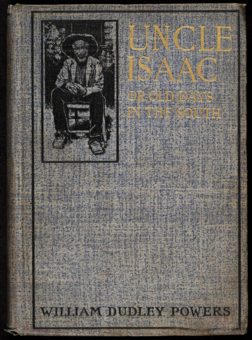 Uncle Isaac ; or, Old days in the South : a remembrance of the South (1 of 2)