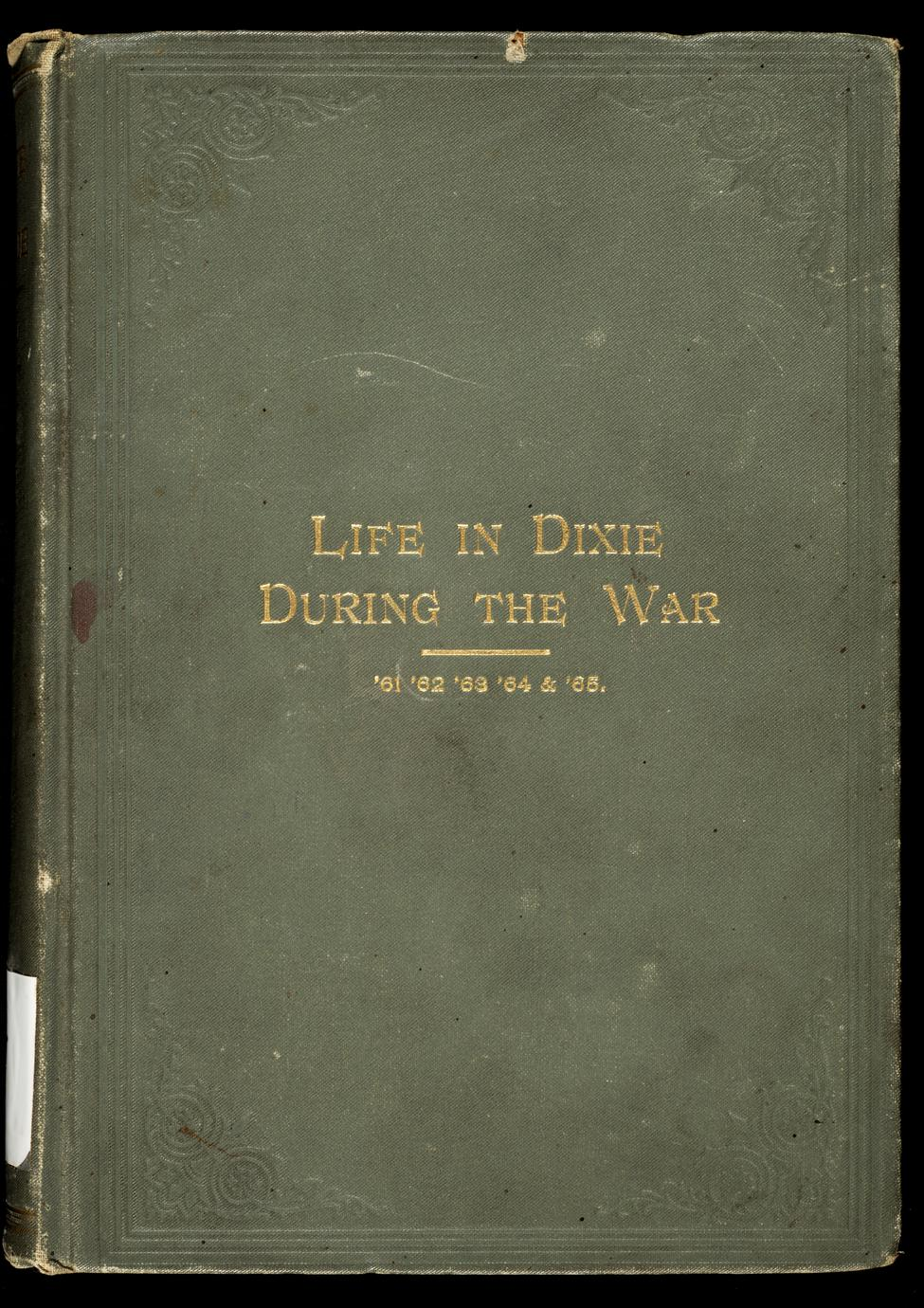 Life in Dixie during the war : 1861-1862-1863-1864-1865 (1 of 2)