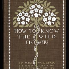 How to know the wild flowers : a guide to the names, haunts, and habits of our common wild flowers