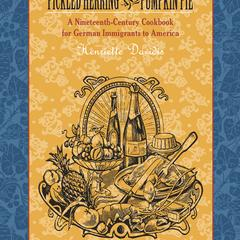 Pickled herring and pumpkin pie : a nineteenth-century cookbook for German immigrants to America