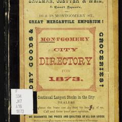 The annual directory to the inhabitants, institutions, incorporated companies, manufacturing establishments, business, business firms, etc., etc., in the city of Montgomery for 1873