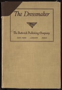 The dressmaker : a complete book on all matters connected with sewing and dressmaking from the simplest stitches to the cutting, making, altering, mending and caring for the clothes