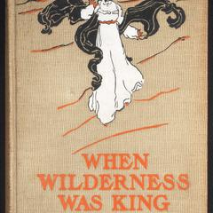 When wilderness was king : a tale of the Illinois country