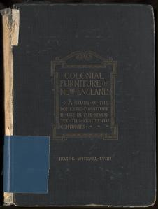 he colonial furniture of New England : a study of the domestic furniture in use in the seventeenth and eighteenth centuries