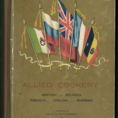 Allied cookery : British, French, Italian, Belgian, Russian / arranged by Grace Clergue Harrison and Gertrude Clergue, to aid the war sufferers in the devastated districts of France; introduction by Hon. Raoul Dandurand ; prefaced by Stephen Leacock and Ella Wheeler Wilcox.