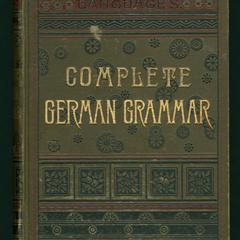 A complete grammar of the German language : with exercises, readings, conversations, paradigms, and an adequate vocabulary