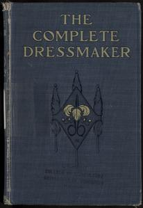 The complete dressmaker, with simple directions for home millinery