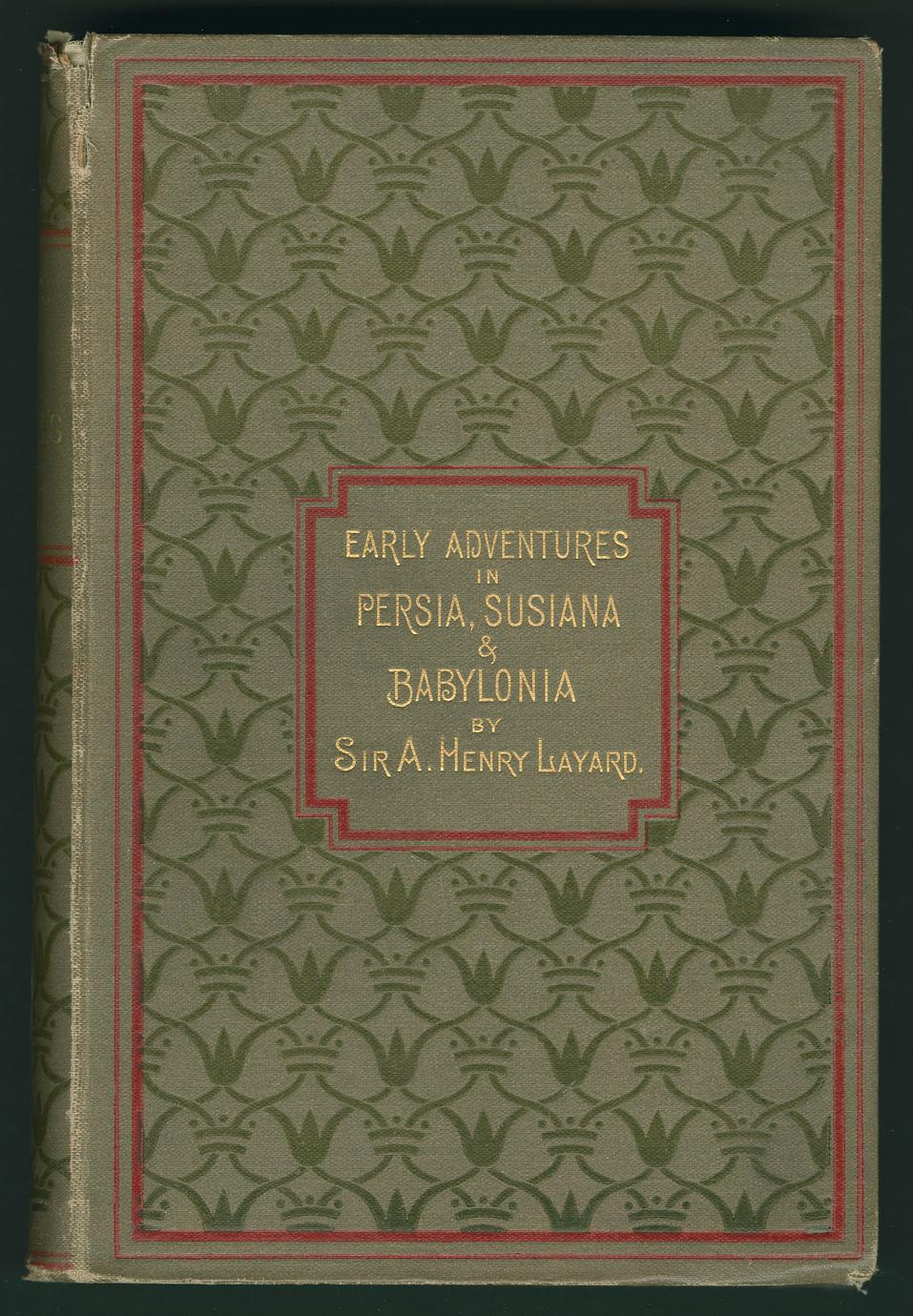 Early adventures in Persia, Susiana, and Babylonia : including a residence amoung the Bakhtiyari and other wild tribes before the discovery of Nineveh (1 of 2)