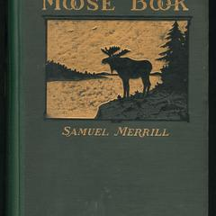The moose book : facts and stories from northern forests