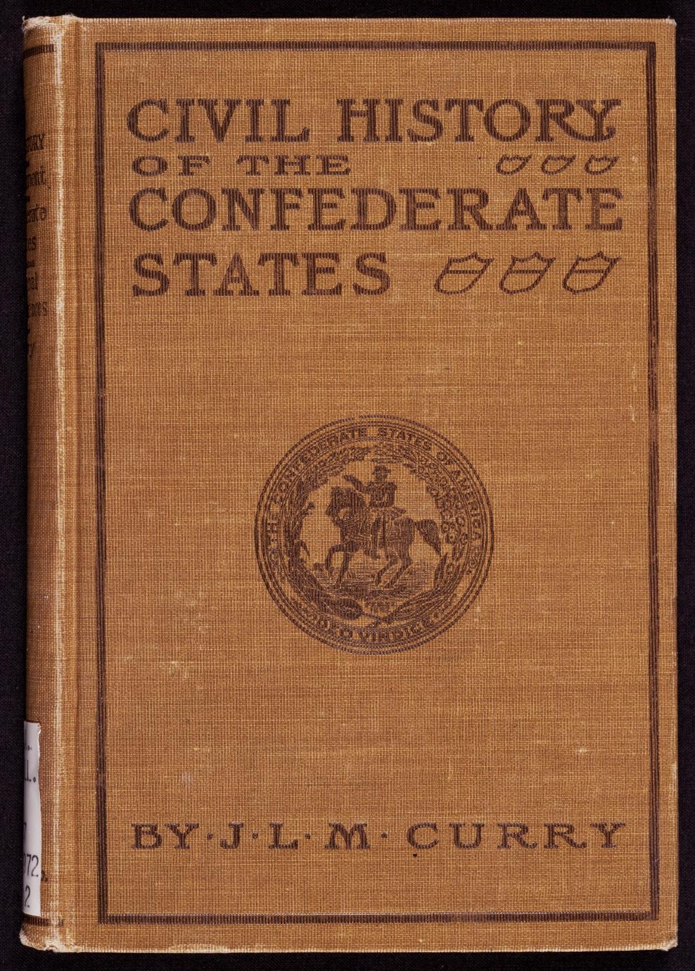 Civil history of the government of the Confederate States : with some personal reminiscences (1 of 2)