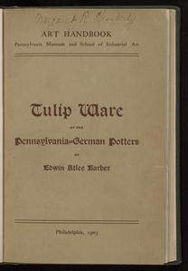 Tulip ware of the Pennsylvania-German potters : an historical sketch of the art of slip-decoration in the United States