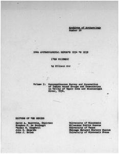 Iowa archaeological reports 1934 to 1939. Volume I, Reconnoissance survey and excavation of Indian mound groups and cementeries in Valley of Upper Iowa and Mississippi River, 1934