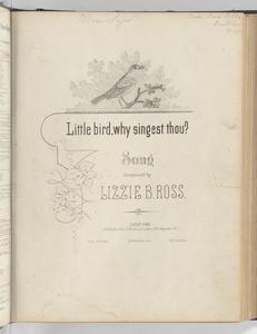 Little bird, why singest thou?