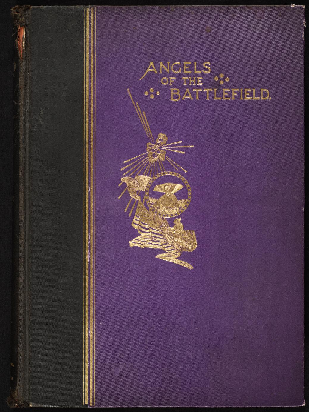 Angels of the battlefield : a history of the labors of the Catholic sisterhoods in the late Civil War (1 of 2)