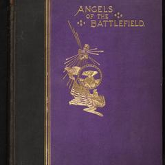 Angels of the battlefield : a history of the labors of the Catholic sisterhoods in the late Civil War