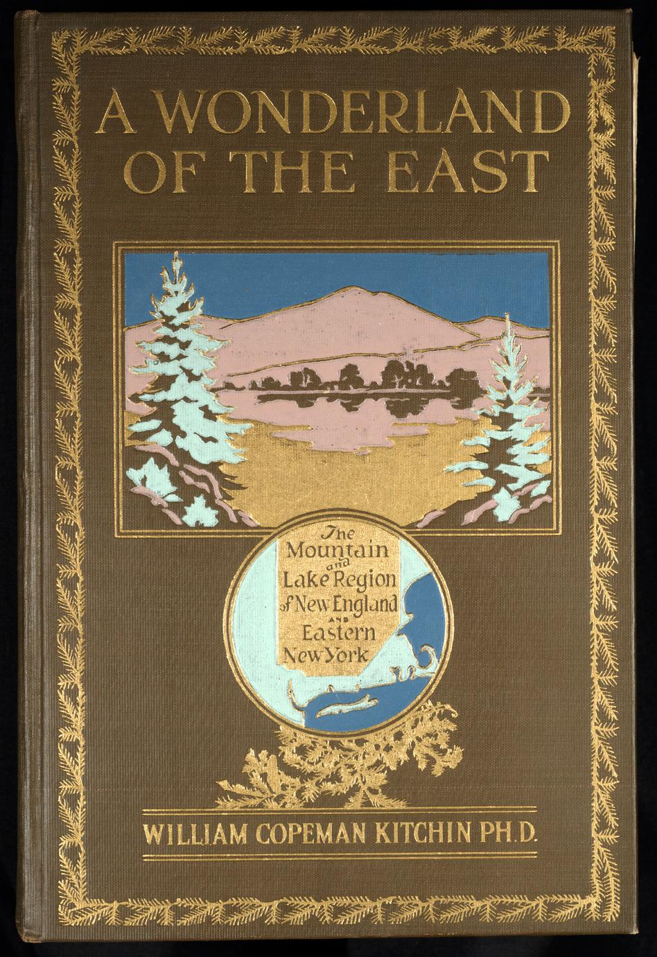 A wonderland of the East : comprising the lake and mountain region of New England and eastern New York ; a book for those who love to wander among beautiful lakes and rivers, valleys and mountains, or in places made famous by historic men and events ; to which is added an afterword on the worth-while in this wonderland of the East, with some suggestions to motor-tourists on how best to find it (1 of 4)