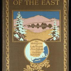 A wonderland of the East : comprising the lake and mountain region of New England and eastern New York ; a book for those who love to wander among beautiful lakes and rivers, valleys and mountains, or in places made famous by historic men and events ; to which is added an afterword on the worth-while in this wonderland of the East, with some suggestions to motor-tourists on how best to find it