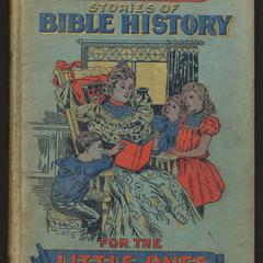 Aunt Charlotte's stories of Bible history for the children : designed for the 52 Sundays in the year, containing over 100 stories from the Holy Book, embracing instructive historical events from the Old and New Testaments