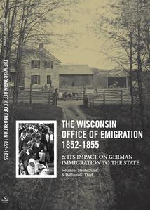 The Wisconsin Office of Emigration, 1852-1855, and its impact on German immigration to the state